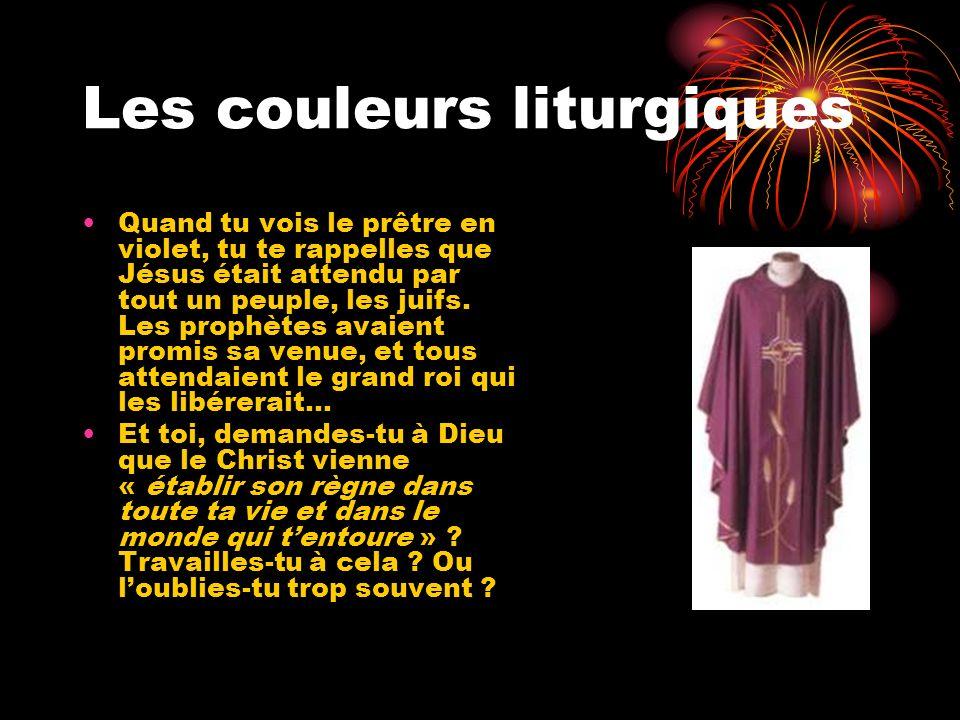 Les couleurs liturgiques Quand tu vois le prêtre en violet, tu te rappelles que Jésus était attendu par tout un peuple, les juifs. Les prophètes avaie