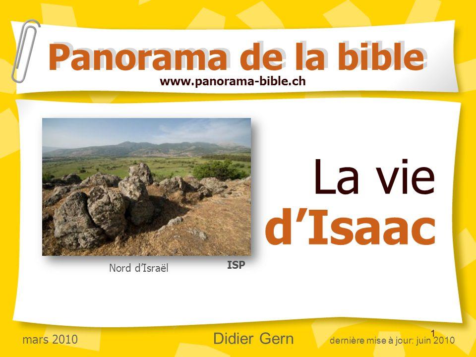 1 La vie dIsaac Panorama de la bible www.panorama-bible.ch mars 2010 Didier Gern dernière mise à jour: juin 2010 ISP Nord dIsraël