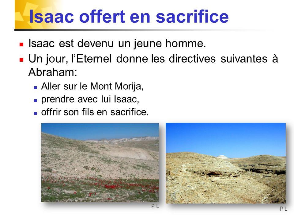 Isaac offert en sacrifice Isaac est devenu un jeune homme. Un jour, lEternel donne les directives suivantes à Abraham: Aller sur le Mont Morija, prend