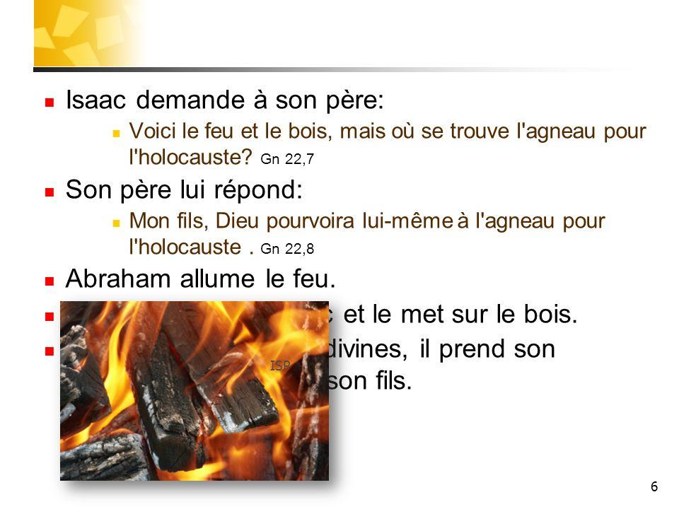 Isaac demande à son père: Voici le feu et le bois, mais où se trouve l'agneau pour l'holocauste? Gn 22,7 Son père lui répond: Mon fils, Dieu pourvoira
