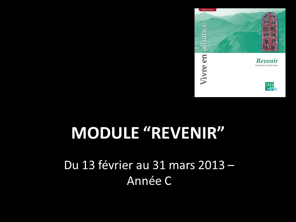 MODULE REVENIR Du 13 février au 31 mars 2013 – Année C