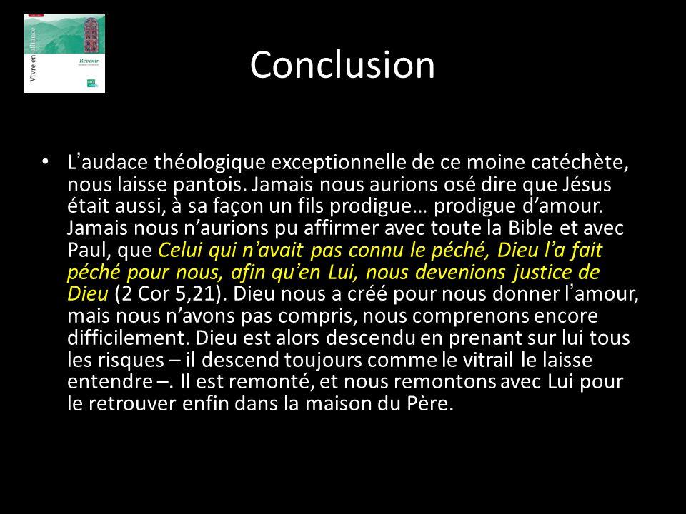 Conclusion L audace théologique exceptionnelle de ce moine catéchète, nous laisse pantois. Jamais nous aurions osé dire que Jésus était aussi, à sa fa