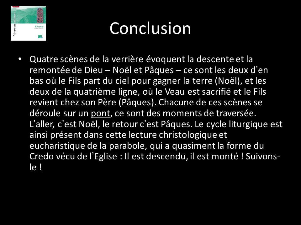 Conclusion Quatre scènes de la verrière évoquent la descente et la remontée de Dieu – Noël et Pâques – ce sont les deux d en bas où le Fils part du ci