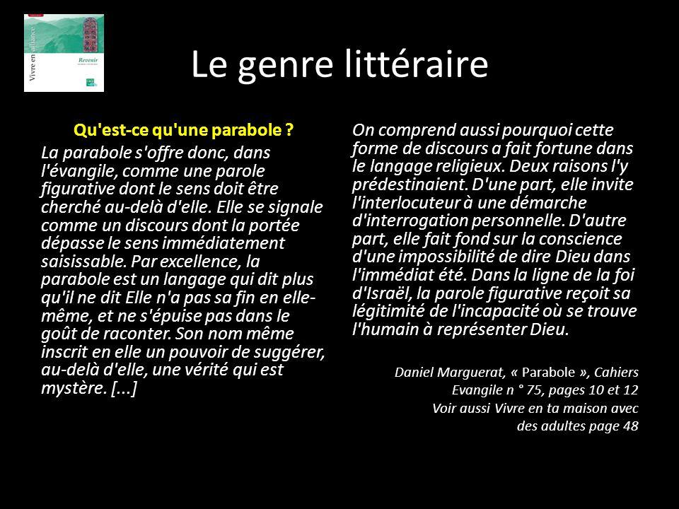 Le genre littéraire Qu'est-ce qu'une parabole ? La parabole s'offre donc, dans l'évangile, comme une parole figurative dont le sens doit être cherché