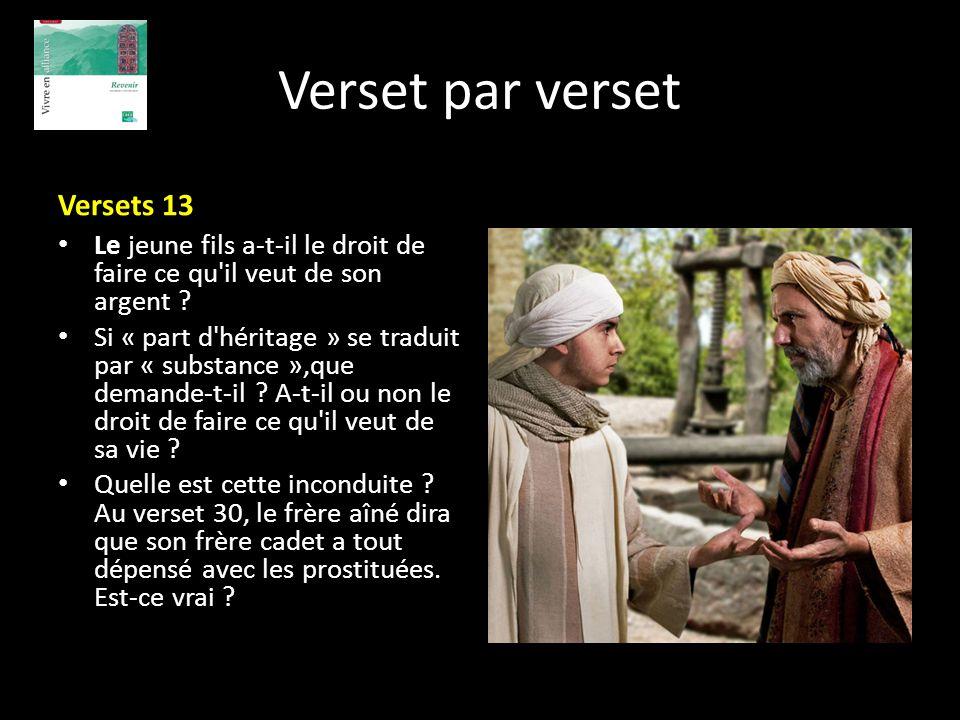 Verset par verset Versets 13 Le jeune fils a-t-il le droit de faire ce qu'il veut de son argent ? Si « part d'héritage » se traduit par « substance »,