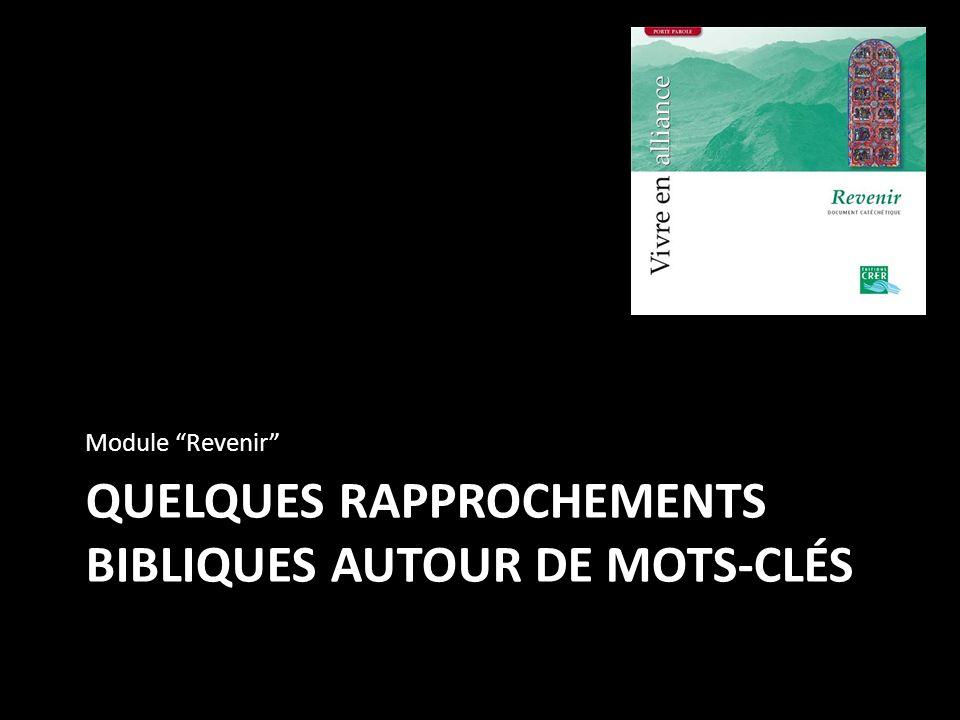 QUELQUES RAPPROCHEMENTS BIBLIQUES AUTOUR DE MOTS-CLÉS Module Revenir