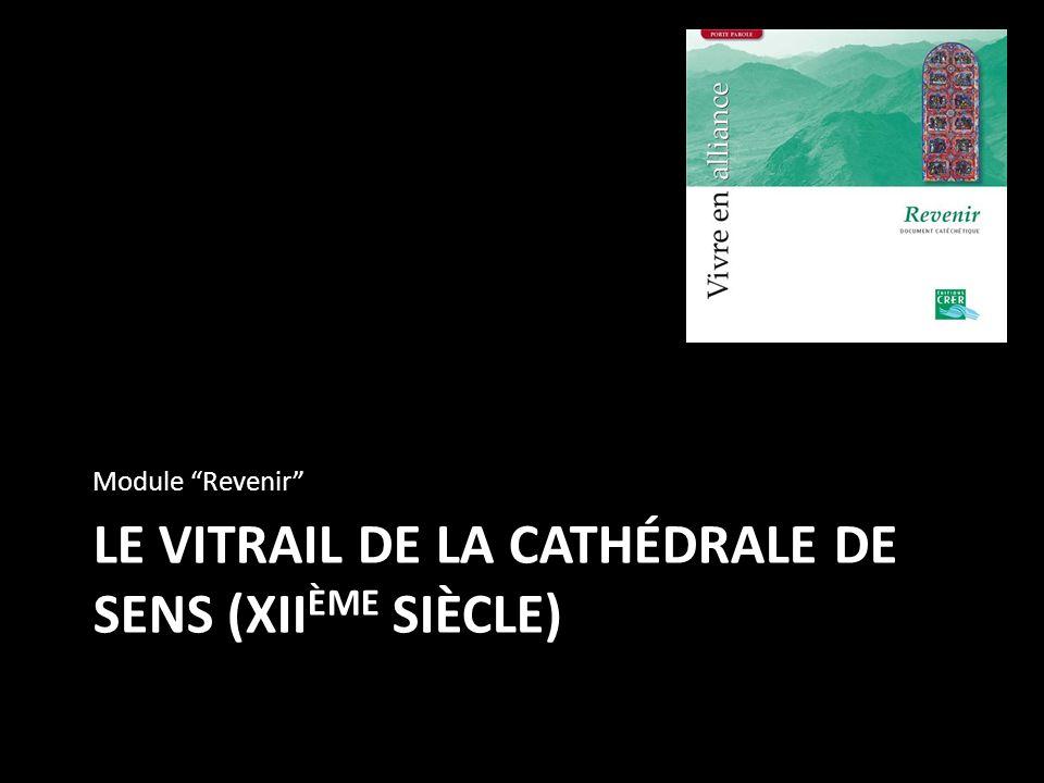LE VITRAIL DE LA CATHÉDRALE DE SENS (XII ÈME SIÈCLE) Module Revenir