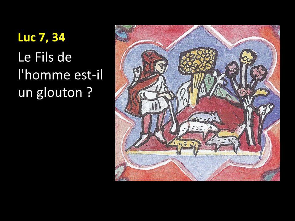 Luc 7, 34 Le Fils de l'homme est-il un glouton ?