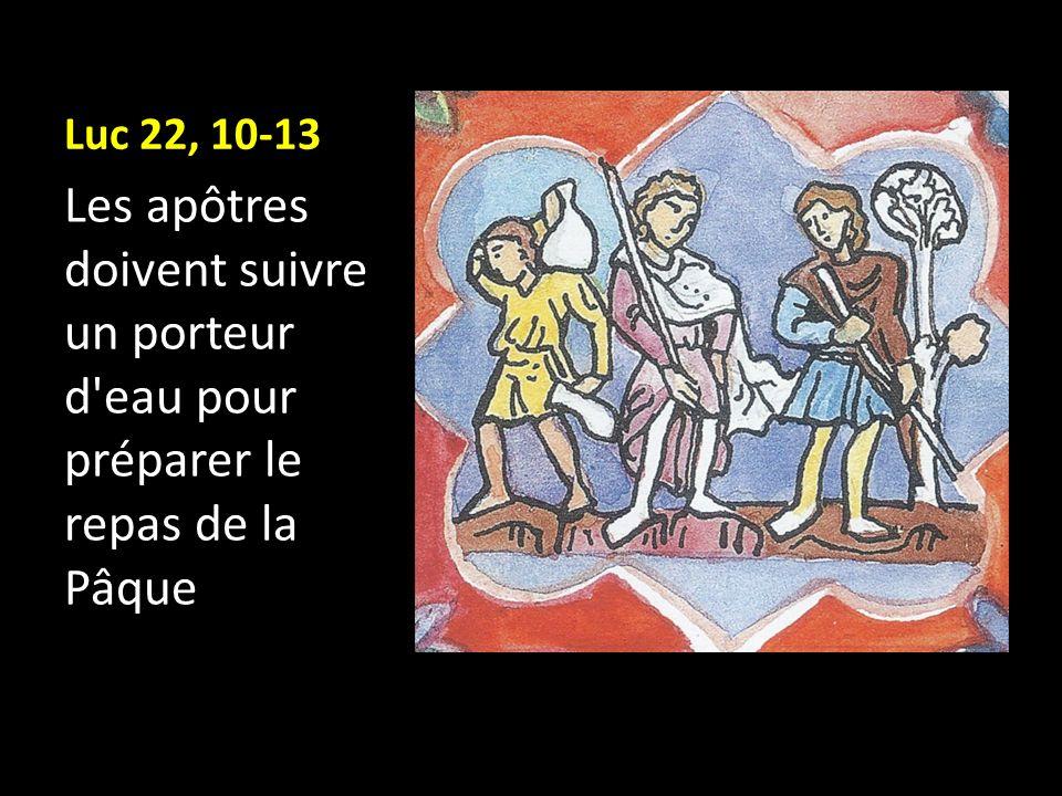 Luc 22, 10-13 Les apôtres doivent suivre un porteur d'eau pour préparer le repas de la Pâque
