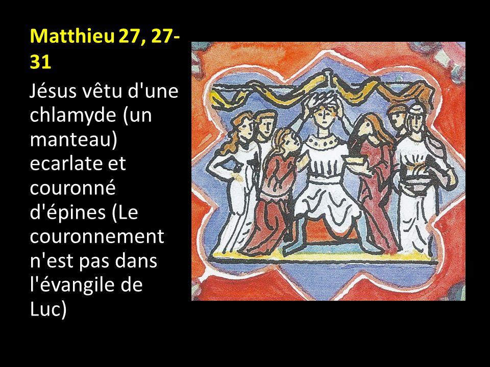 Matthieu 27, 27- 31 Jésus vêtu d'une chlamyde (un manteau) ecarlate et couronné d'épines (Le couronnement n'est pas dans l'évangile de Luc)