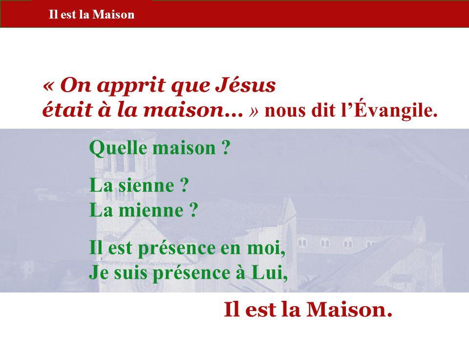 PORTE PAROLE « On apprit que Jésus était à la maison… » nous dit lÉvangile. Quelle maison ? La sienne ? La mienne ? Il est présence en moi, Je suis pr