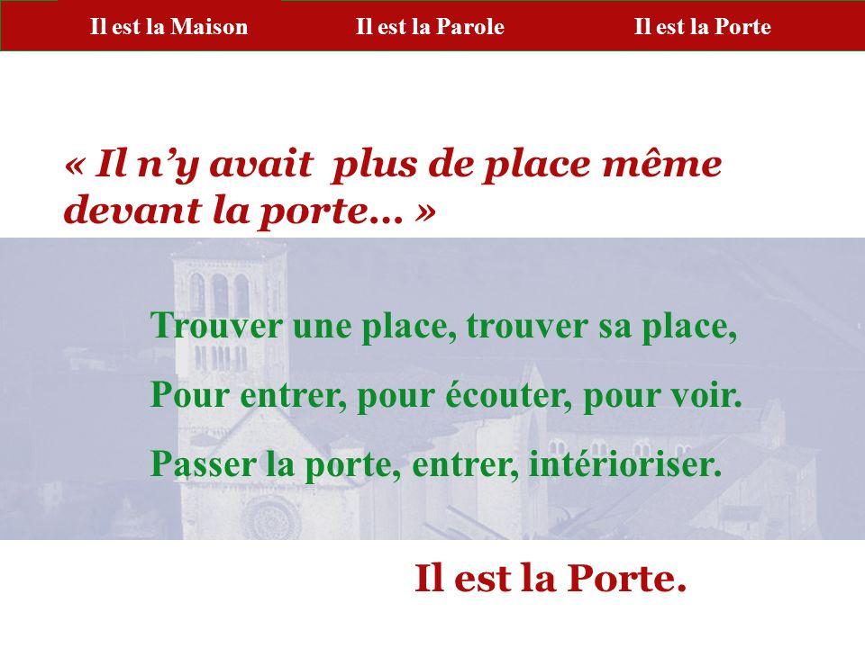 PORTE PAROLE « Il ny avait plus de place même devant la porte… » Trouver une place, trouver sa place, Pour entrer, pour écouter, pour voir. Passer la