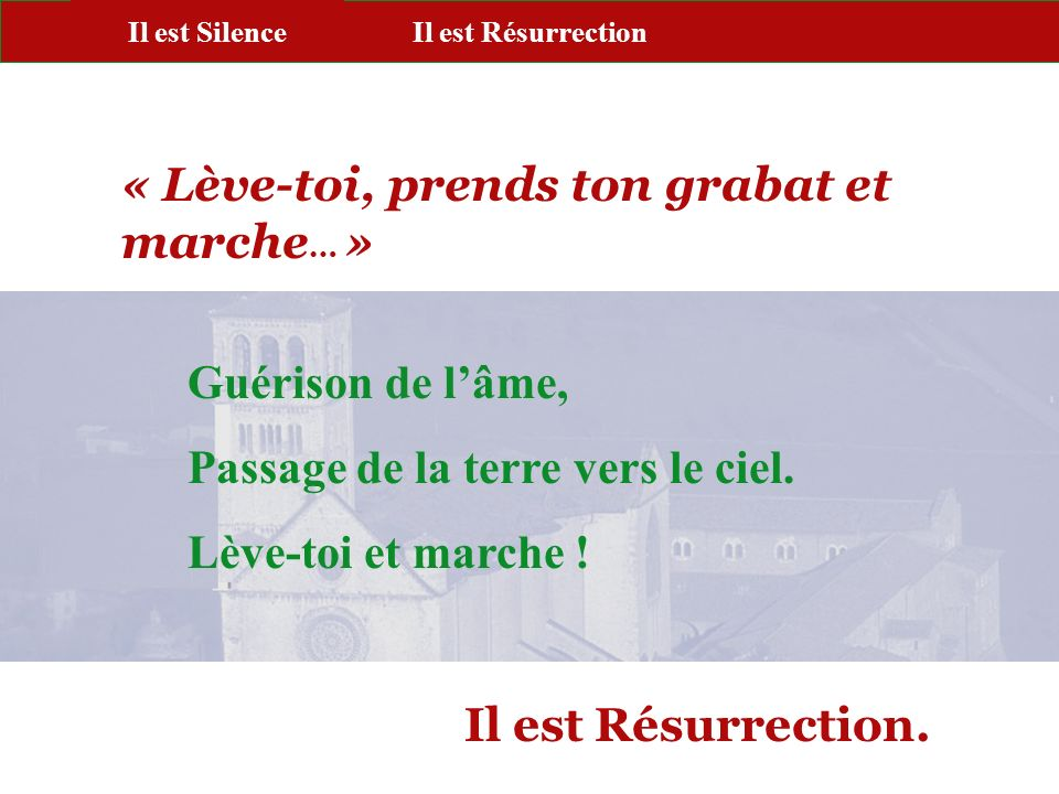 PORTE PAROLE « Lève-toi, prends ton grabat et marche … » Guérison de lâme, Passage de la terre vers le ciel. Lève-toi et marche ! Il est Résurrection.