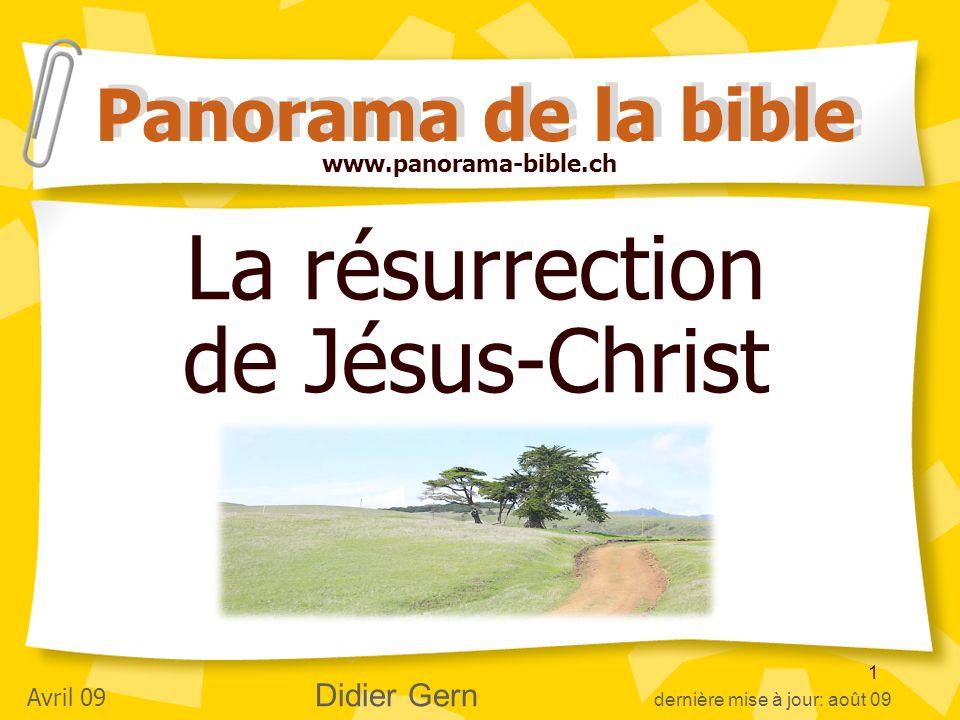 1 La résurrection de Jésus-Christ Panorama de la bible Avril 09 Didier Gern dernière mise à jour: août 09 www.panorama-bible.ch