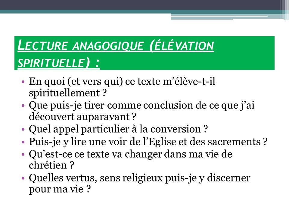 L ECTURE ANAGOGIQUE ( ÉLÉVATION SPIRITUELLE ) : En quoi (et vers qui) ce texte mélève-t-il spirituellement ? Que puis-je tirer comme conclusion de ce