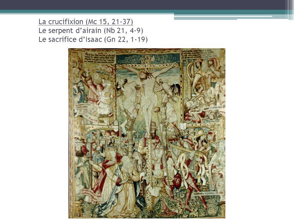 La crucifixion (Mc 15, 21-37) Le serpent dairain (Nb 21, 4-9) Le sacrifice dIsaac (Gn 22, 1-19)
