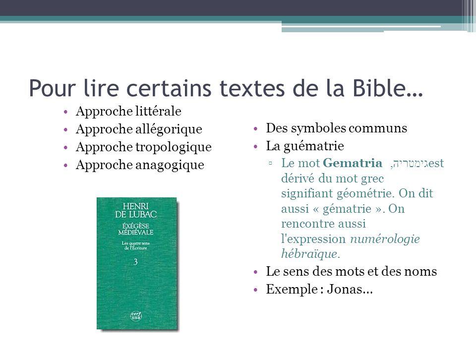 Pour lire certains textes de la Bible… Approche littérale Approche allégorique Approche tropologique Approche anagogique Des symboles communs La guéma