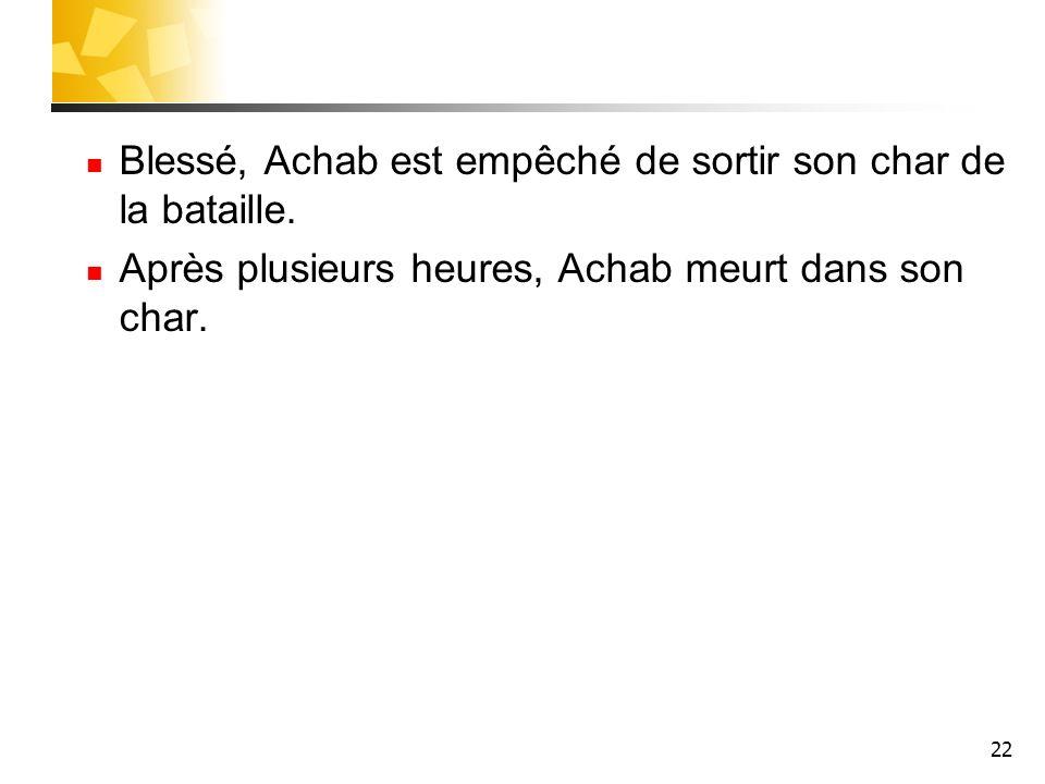 22 Blessé, Achab est empêché de sortir son char de la bataille. Après plusieurs heures, Achab meurt dans son char.