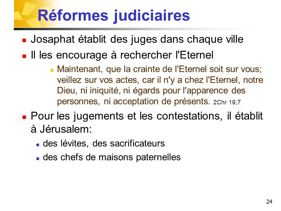 24 Réformes judiciaires Josaphat établit des juges dans chaque ville Il les encourage à rechercher l'Eternel Maintenant, que la crainte de l'Eternel s