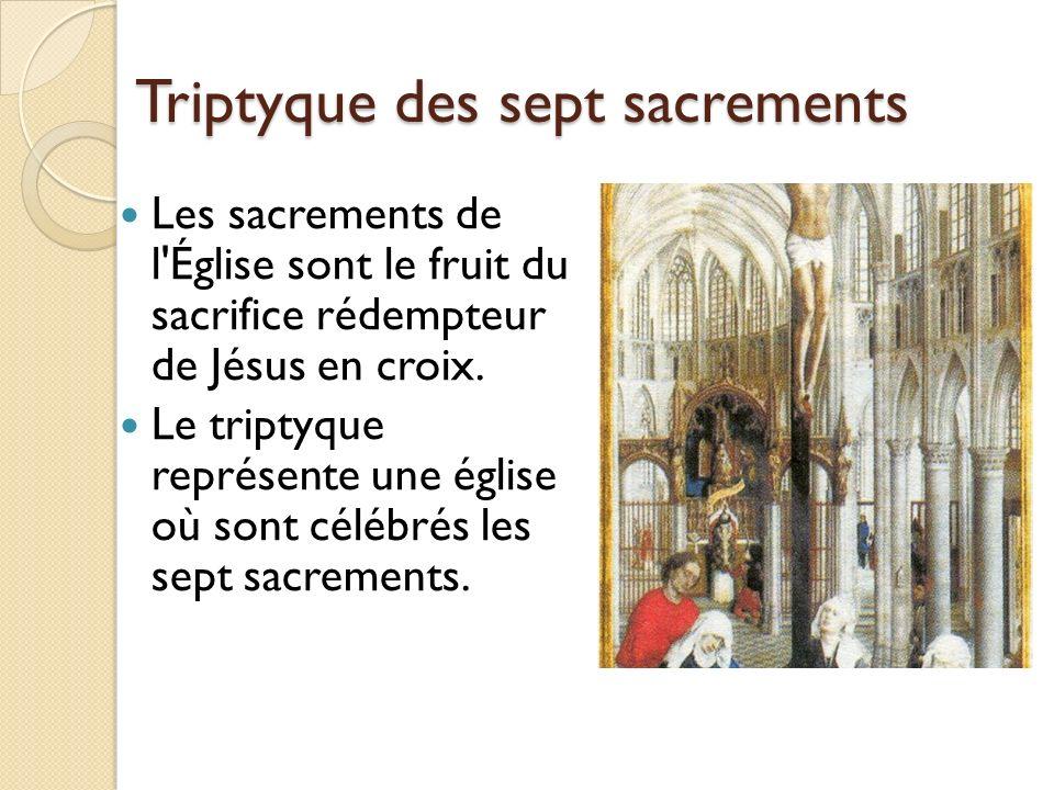 Triptyque des sept sacrements Les sacrements de l'Église sont le fruit du sacrifice rédempteur de Jésus en croix. Le triptyque représente une église o