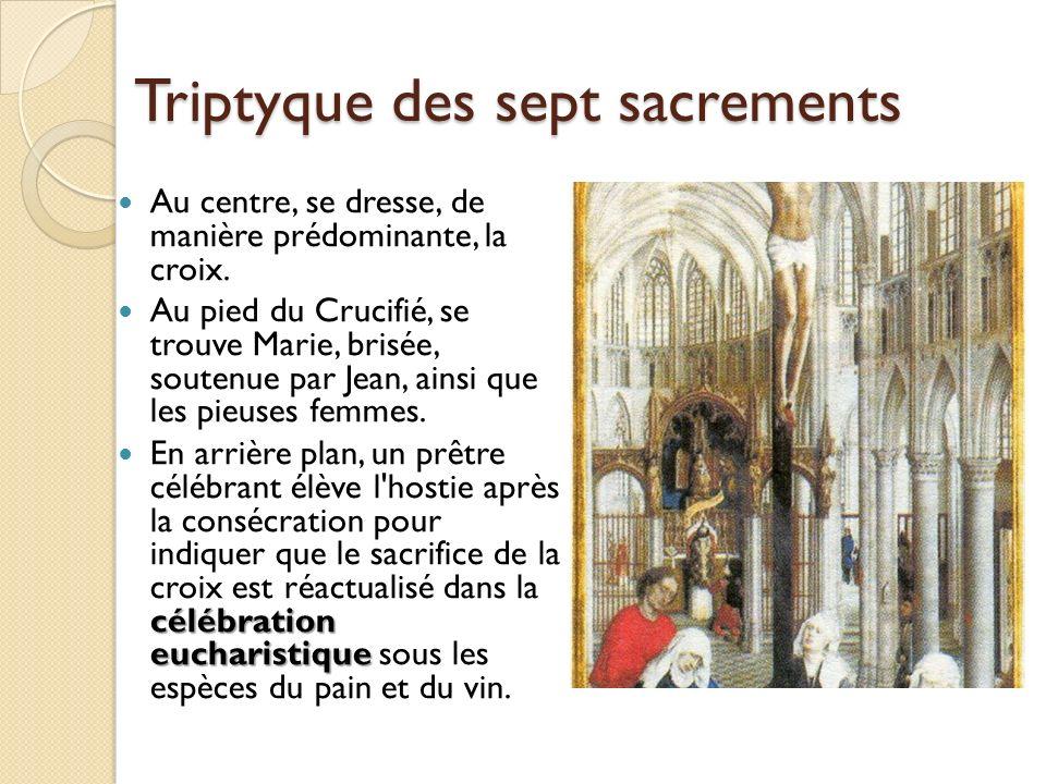 Triptyque des sept sacrements Au centre, se dresse, de manière prédominante, la croix. Au pied du Crucifié, se trouve Marie, brisée, soutenue par Jean