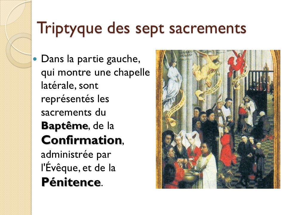 Triptyque des sept sacrements Baptême Confirmation Pénitence Dans la partie gauche, qui montre une chapelle latérale, sont représentés les sacrements
