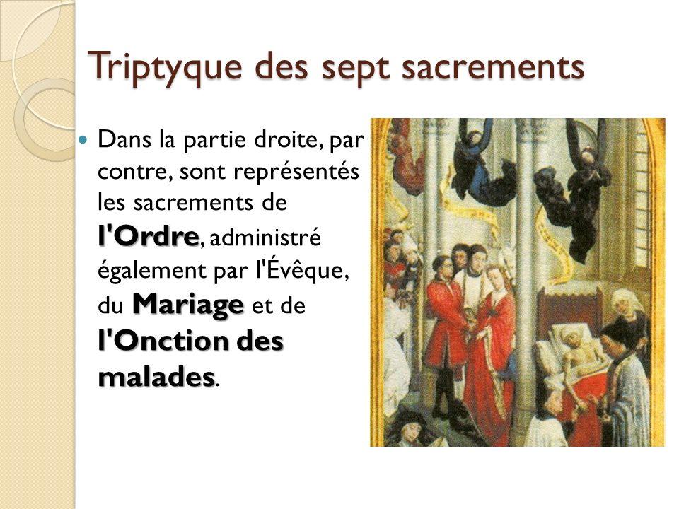 Triptyque des sept sacrements l'Ordre Mariage l'Onction des malades Dans la partie droite, par contre, sont représentés les sacrements de l'Ordre, adm