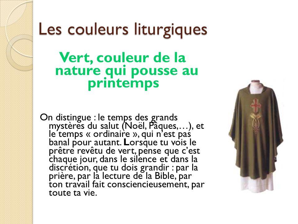 Les couleurs liturgiques Vert, couleur de la nature qui pousse au printemps On distingue : le temps des grands mystères du salut (Noël, Pâques,…), et