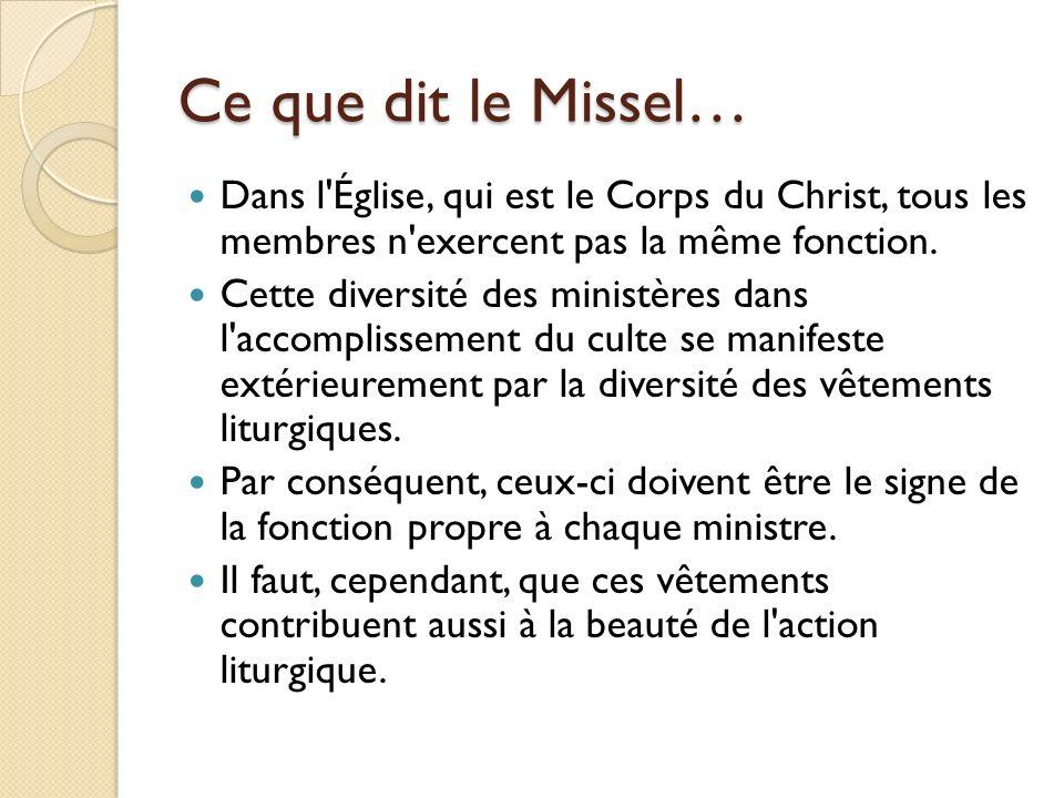 Ce que dit le Missel… Dans l'Église, qui est le Corps du Christ, tous les membres n'exercent pas la même fonction. Cette diversité des ministères dans