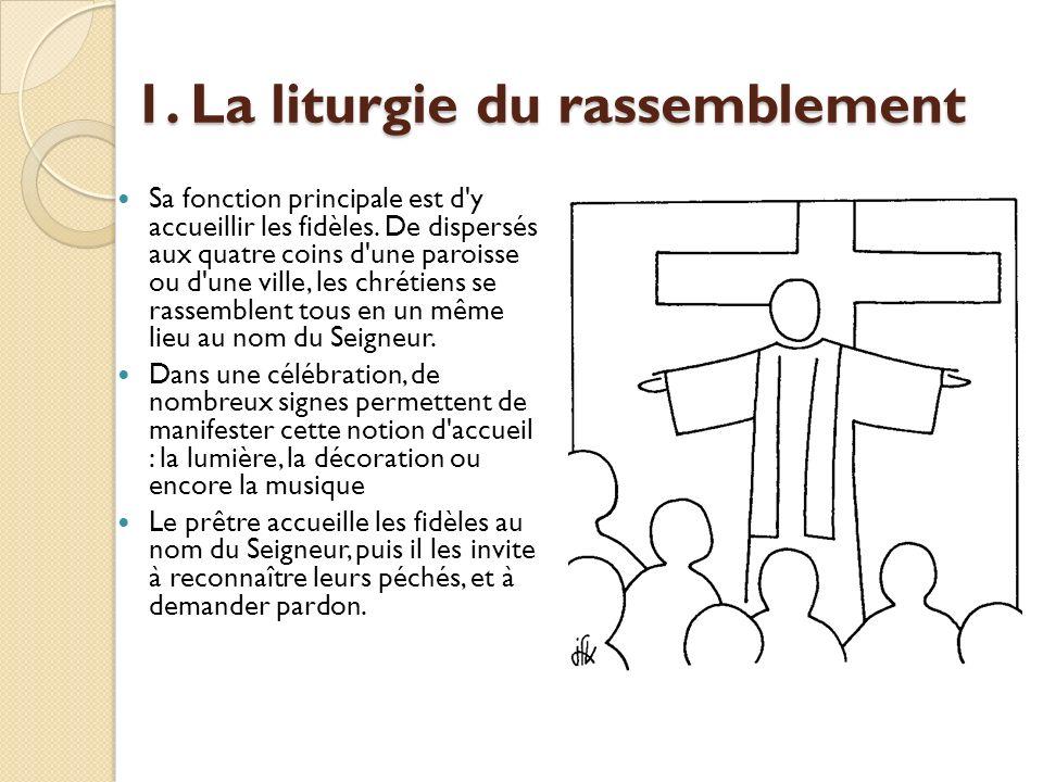 1. La liturgie du rassemblement Sa fonction principale est d'y accueillir les fidèles. De dispersés aux quatre coins d'une paroisse ou d'une ville, le
