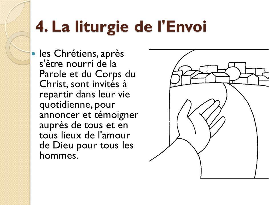 4. La liturgie de l'Envoi les Chrétiens, après s'être nourri de la Parole et du Corps du Christ, sont invités à repartir dans leur vie quotidienne, po