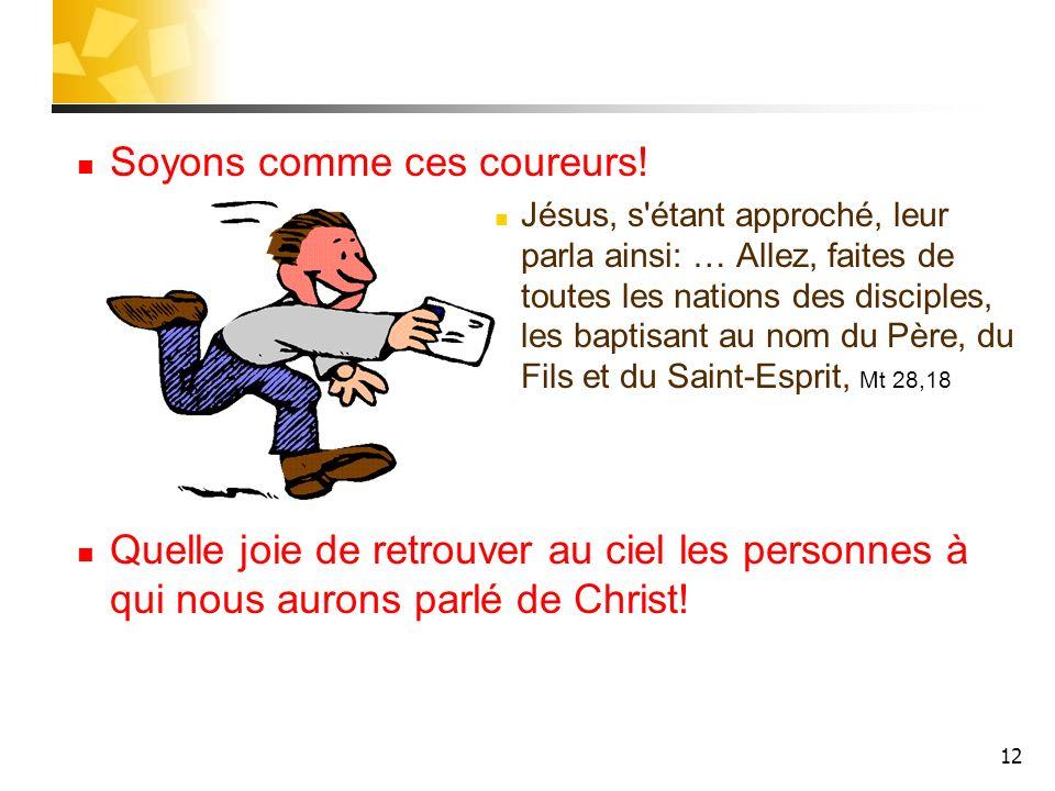 12 Soyons comme ces coureurs! Jésus, s'étant approché, leur parla ainsi: … Allez, faites de toutes les nations des disciples, les baptisant au nom du