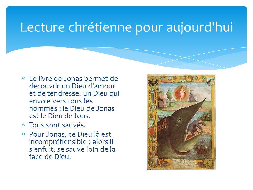 Lecture chrétienne pour aujourd'hui Le livre de Jonas permet de découvrir un Dieu d'amour et de tendresse, un Dieu qui envoie vers tous les hommes ; l