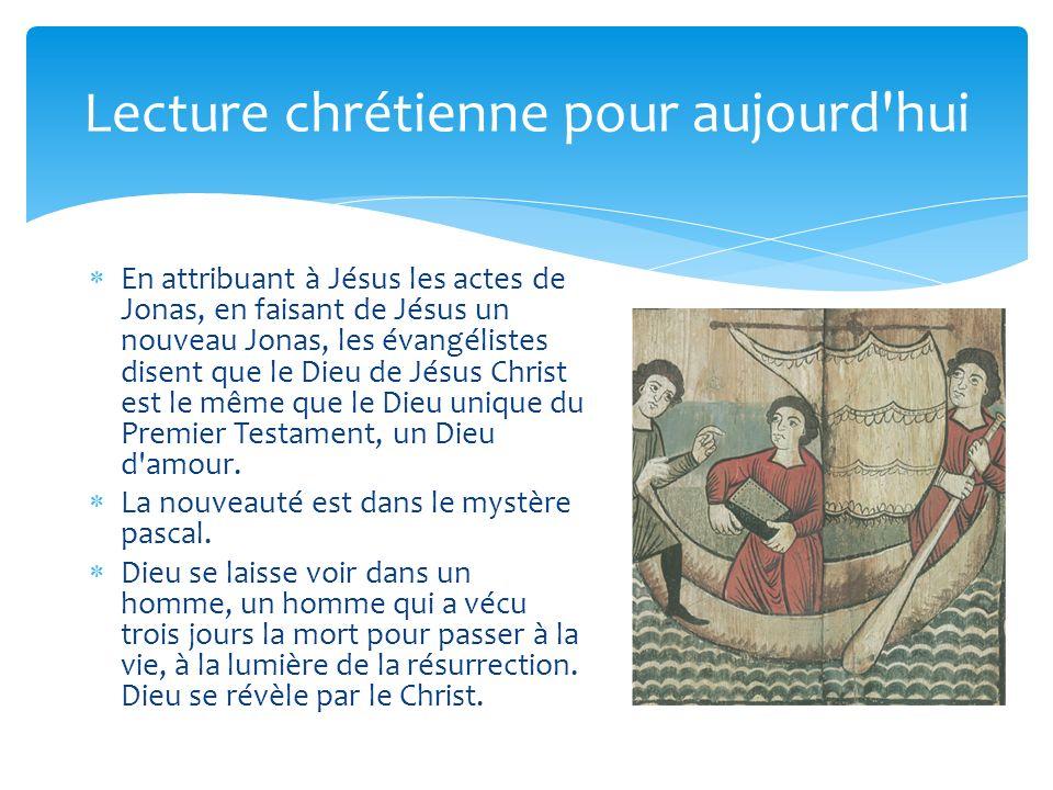 Lecture chrétienne pour aujourd'hui En attribuant à Jésus les actes de Jonas, en faisant de Jésus un nouveau Jonas, les évangélistes disent que le Die