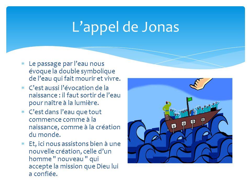 Lappel de Jonas Le passage par leau nous évoque la double symbolique de leau qui fait mourir et vivre. Cest aussi lévocation de la naissance : il faut
