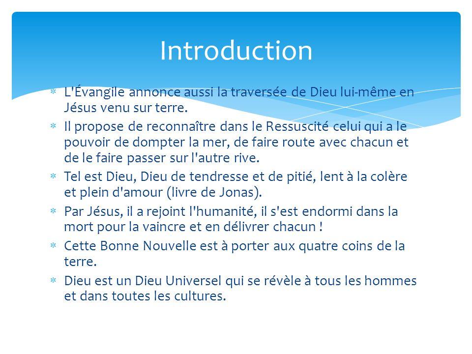 L'Évangile annonce aussi la traversée de Dieu lui-même en Jésus venu sur terre. Il propose de reconnaître dans le Ressuscité celui qui a le pouvoir de
