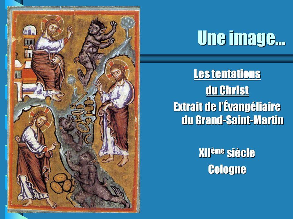 Une image… Les tentations du Christ Extrait de lÉvangéliaire du Grand-Saint-Martin XII ème siècle Cologne