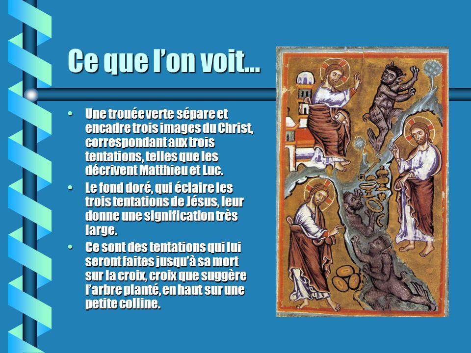 Ce que lon voit… Une trouée verte sépare et encadre trois images du Christ, correspondant aux trois tentations, telles que les décrivent Matthieu et L