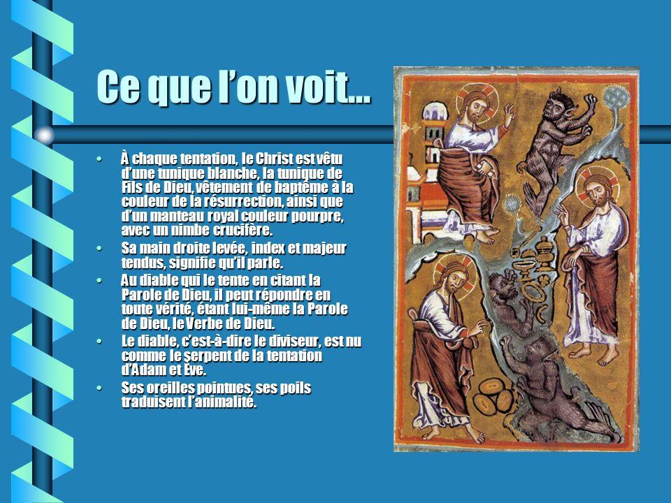 Ce que lon voit… À chaque tentation, le Christ est vêtu dune tunique blanche, la tunique de Fils de Dieu, vêtement de baptême à la couleur de la résur