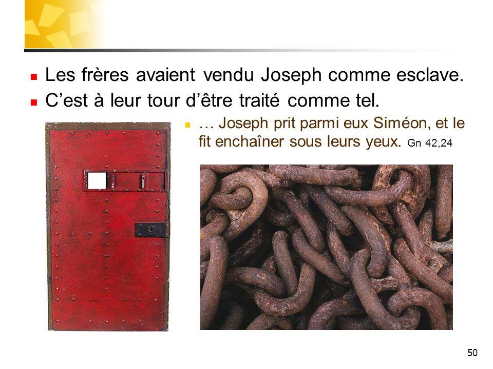 50 Les frères avaient vendu Joseph comme esclave. Cest à leur tour dêtre traité comme tel. … Joseph prit parmi eux Siméon, et le fit enchaîner sous le