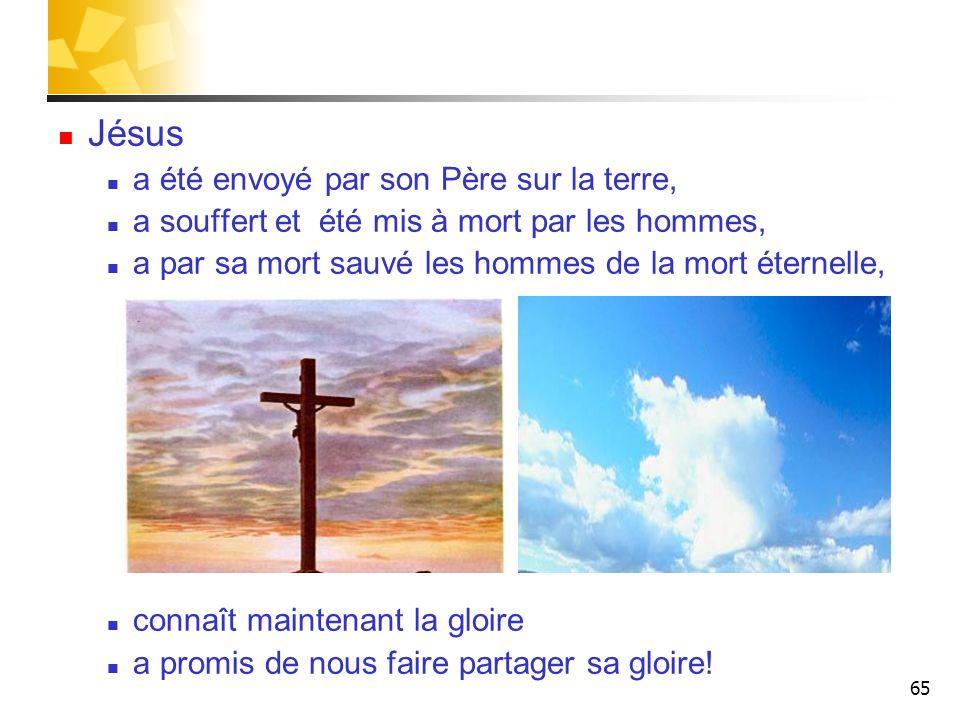 65 Jésus a été envoyé par son Père sur la terre, a souffert et été mis à mort par les hommes, a par sa mort sauvé les hommes de la mort éternelle, con