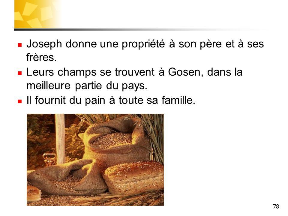 78 Joseph donne une propriété à son père et à ses frères. Leurs champs se trouvent à Gosen, dans la meilleure partie du pays. Il fournit du pain à tou