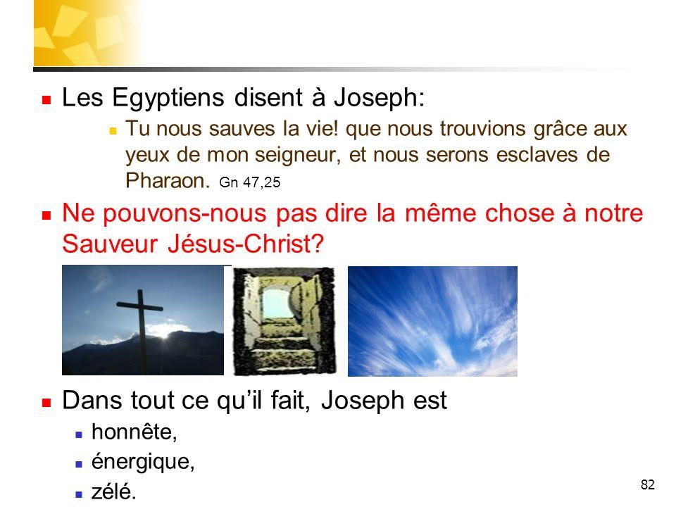 82 Les Egyptiens disent à Joseph: Tu nous sauves la vie! que nous trouvions grâce aux yeux de mon seigneur, et nous serons esclaves de Pharaon. Gn 47,