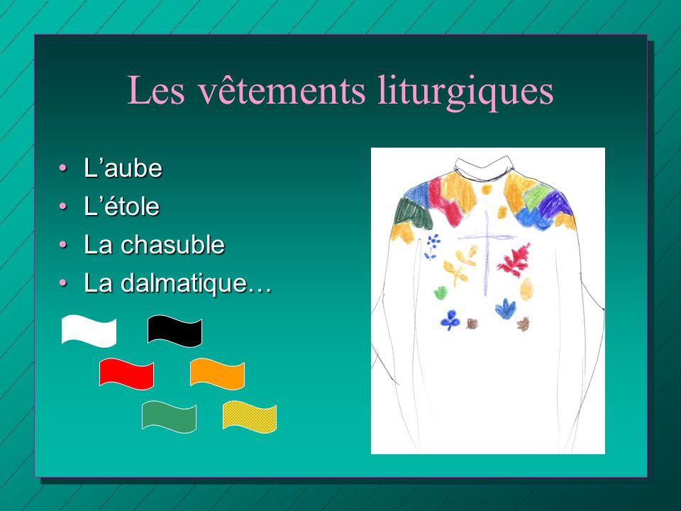 Les vêtements liturgiques LaubeLaube LétoleLétole La chasubleLa chasuble La dalmatique…La dalmatique…