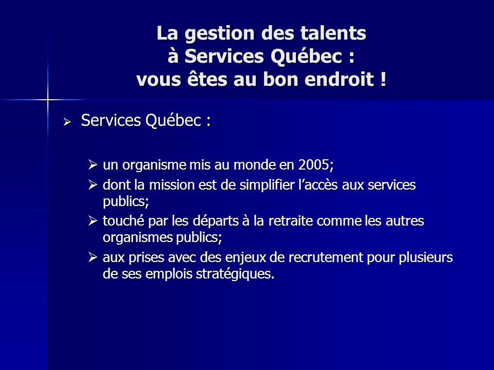 La gestion des talents à Services Québec : vous êtes au bon endroit ! Services Québec : Services Québec : un organisme mis au monde en 2005; un organi