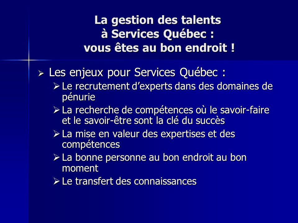 La gestion des talents à Services Québec : vous êtes au bon endroit ! Les enjeux pour Services Québec : Les enjeux pour Services Québec : Le recruteme