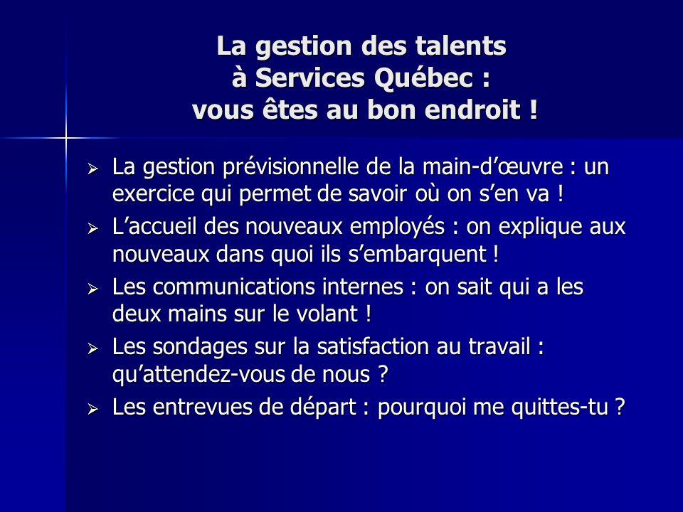 La gestion des talents à Services Québec : vous êtes au bon endroit ! La gestion prévisionnelle de la main-dœuvre : un exercice qui permet de savoir o