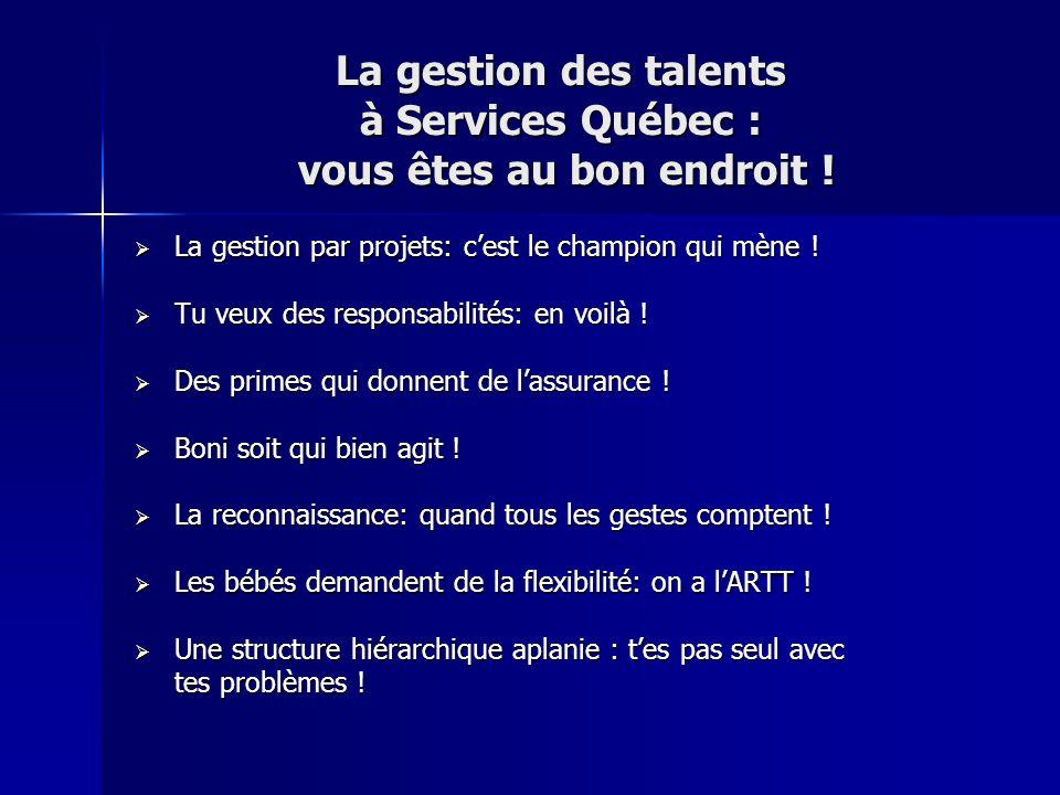 La gestion des talents à Services Québec : vous êtes au bon endroit ! La gestion par projets: cest le champion qui mène ! La gestion par projets: cest