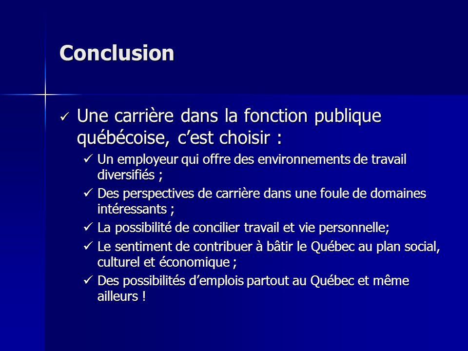 Conclusion Une carrière dans la fonction publique québécoise, cest choisir : Une carrière dans la fonction publique québécoise, cest choisir : Un empl