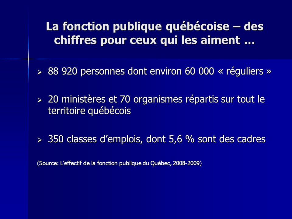 La fonction publique québécoise – des chiffres pour ceux qui les aiment … 88 920 personnes dont environ 60 000 « réguliers » 88 920 personnes dont env